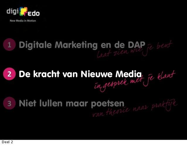 Digitale Marketing en de DAPlaat zien wie je ben tDe kracht van Nieuwe Mediain gesprek met je klan tNiet lullen maar poets...