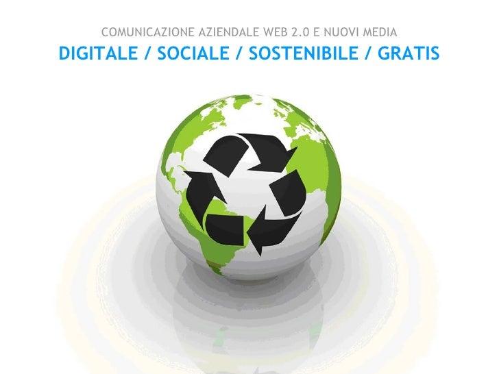 COMUNICAZIONE AZIENDALE WEB 2.0 E NUOVI MEDIA DIGITALE / SOCIALE / SOSTENIBILE / GRATIS