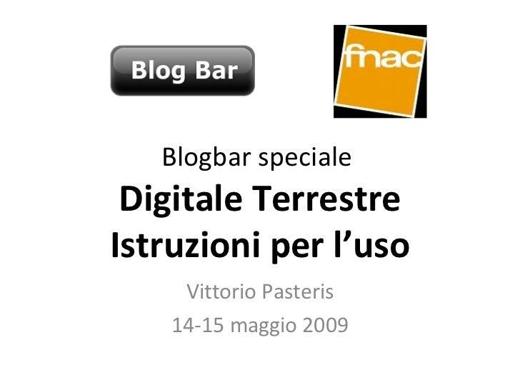 Blogbar speciale  Digitale Terrestre Istruzioni per l'uso Vittorio Pasteris 14-15 maggio 2009