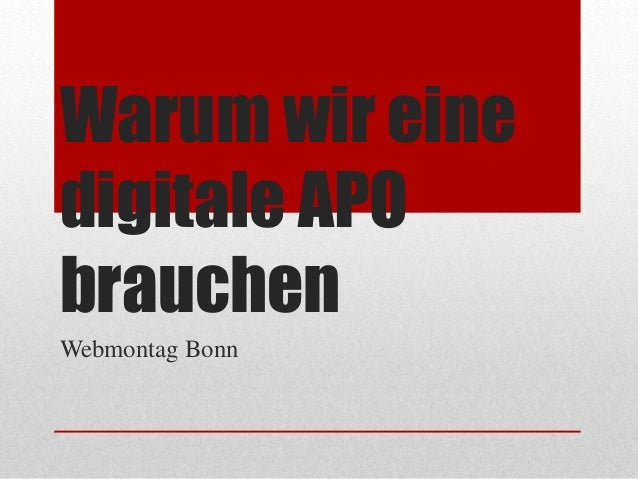 Warum wir eine digitale APO brauchen Webmontag Bonn