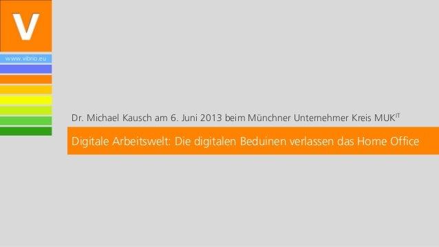 www.vibrio.euDr. Michael Kausch am 6. Juni 2013 beim Münchner Unternehmer Kreis MUKITDigitale Arbeitswelt: Die digitalen B...