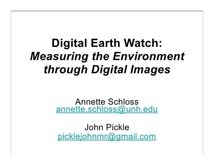 Digital Earth Watch:Measuring the Environment  through Digital Images        Annette Schloss    annette.schloss@unh.edu   ...
