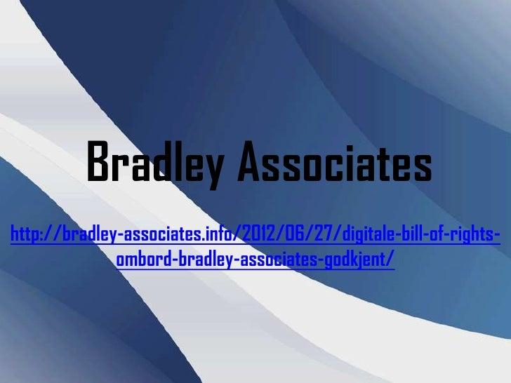 Digitale Bill of Rights ombord, Bradley Associates godkjent