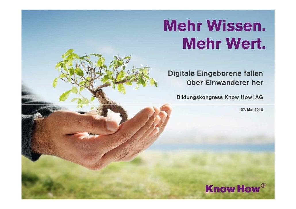 www.knowhow.de     Digitale Eingeborene fallen       über Einwanderer her   Bildungskongress Know How! AG                 ...