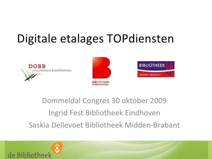 Digitale etalages TOPdiensten Dommeldal Congres 30 oktober 2009 Ingrid Fest Bibliotheek Eindhoven Saskia Dellevoet Bibliot...