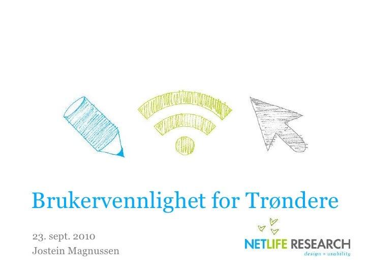 Brukervennlighet for Trøndere<br />23. sept. 2010<br />Jostein Magnussen<br />