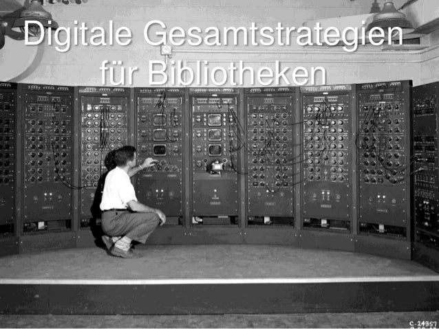 Bibliotheken und Bibliotheken Digitale Gesamtstrategien  für Bibliotheken