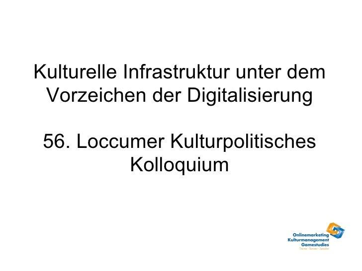 Kulturelle Infrastruktur unter dem Vorzeichen der Digitalisierung 56. Loccumer Kulturpolitisches Kolloquium