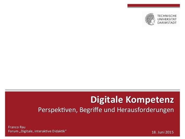 """Franco  Rau   Forum  """"Digitale,  interak4ve  Didak4k""""   18.  Juni  2015   Digitale  Kompet..."""