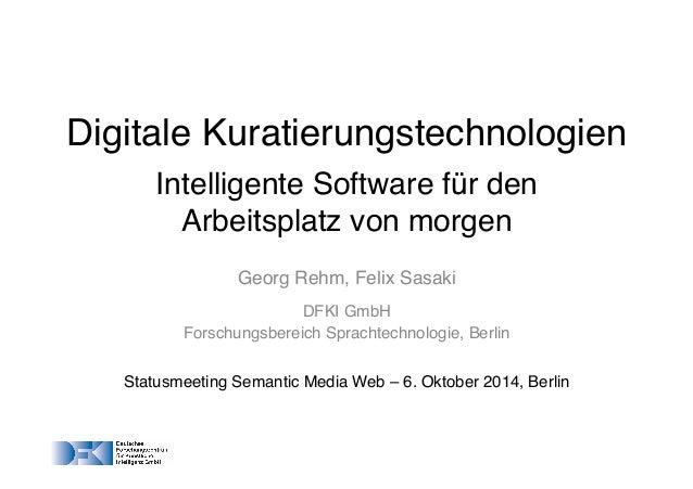 """Digitale Kuratierungstechnologien  Intelligente Software für den  Arbeitsplatz von morgen""""  Georg Rehm, Felix Sasaki""""  DFK..."""