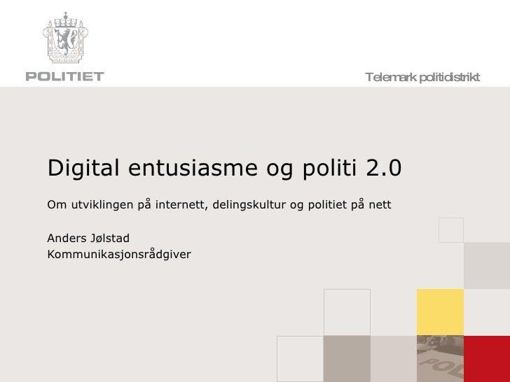 Digital entusiasme og politi 2.0 Om utviklingen på internett, delingskultur og politiet på nett Anders Jølstad Kommunikasj...