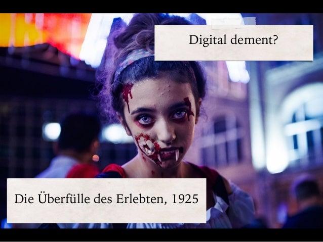 Digital dement? Die Überfülle des Erlebten, 1925