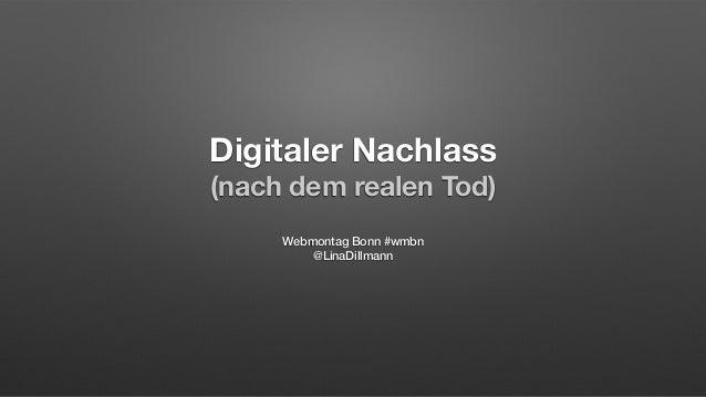 Digitaler Nachlass (nach dem realen Tod) Webmontag Bonn #wmbn @LinaDillmann