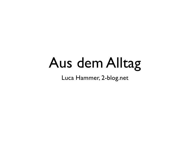 Aus dem Alltag  Luca Hammer, 2-blog.net