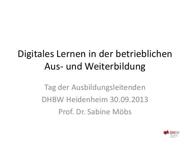 Digitales Lernen in der betrieblichen Aus- und Weiterbildung Tag der Ausbildungsleitenden DHBW Heidenheim 30.09.2013 Prof....