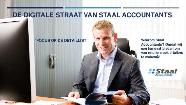 DE DIGITALE STRAAT VAN STAAL ACCOUNTANTS  ´FOCUS OP DE DETAILLIST´ Waarom Staal  Accountants? Omdat wij  een handvat biede...