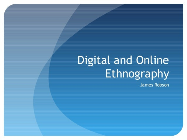 Digital and Online Ethnography James Robson