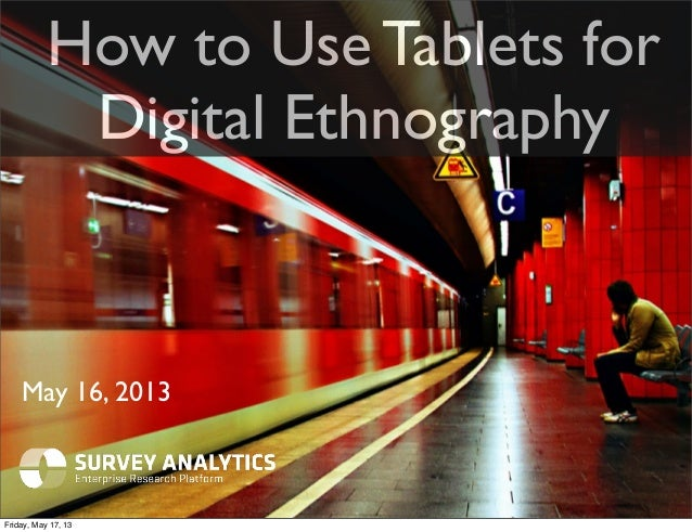 How to Use Tablets forDigital EthnographyMay 16, 2013Friday, May 17, 13