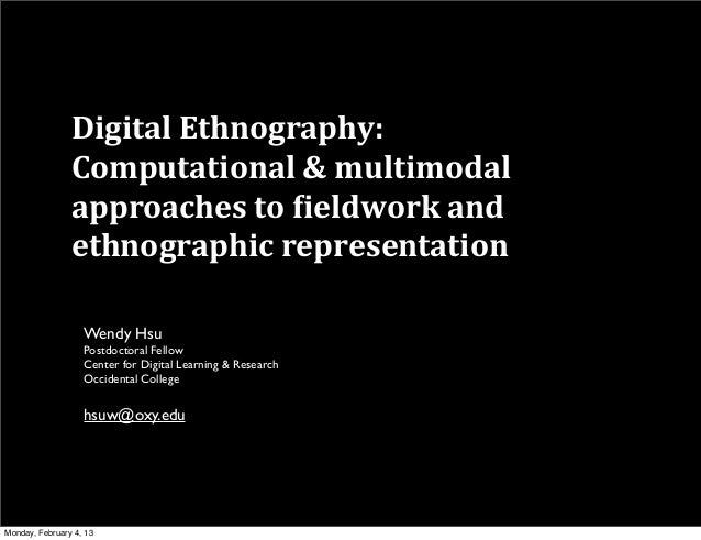 Digital	  Ethnography:	                  Computational	  &	  multimodal	                  approaches	  to	  8ieldwork	  an...