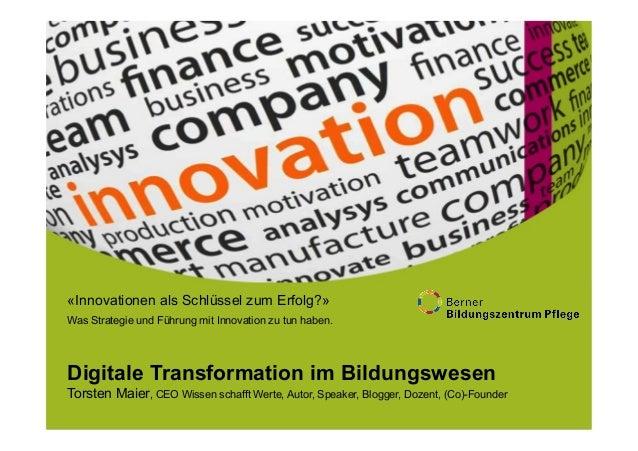 «Innovationen als Schlüssel zum Erfolg?» Was Strategie und Führung mit Innovation zu tun haben. Digitale Transformation im...