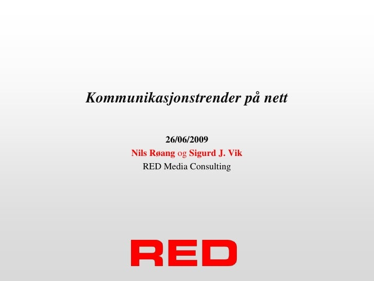 Kommunikasjonstrender på nett<br />26/06/2009<br />Nils Røang og Sigurd J. Vik<br />RED Media Consulting<br />