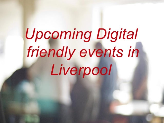 Digital friendly events in Liverpool - May 2014