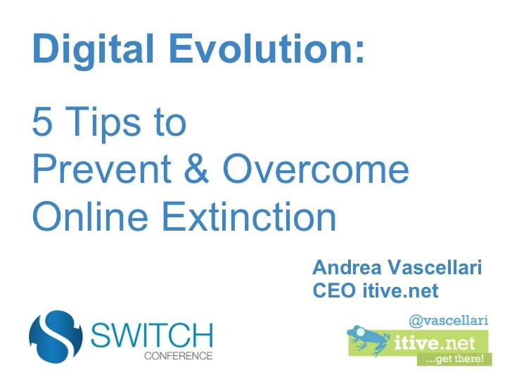 Digital Evolution:5 Tips toPrevent & OvercomeOnline Extinction               Andrea Vascellari               CEO itive.net