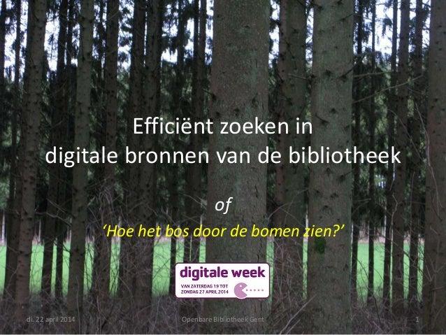 Efficiënt zoeken in digitale bronnen van de bibliotheek - Digitale week 2014