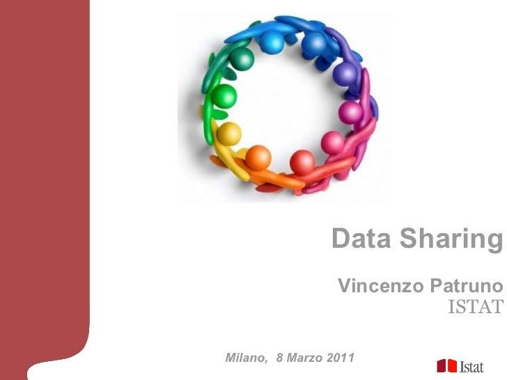 Data Sharing                 Vincenzo Patruno                           ISTATMilano, 8 Marzo 2011