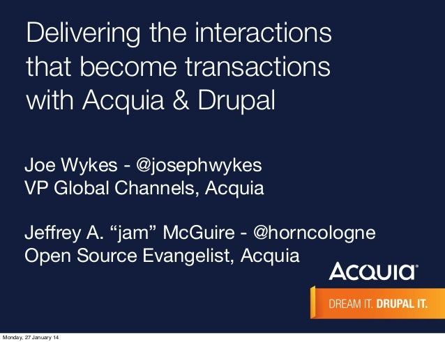 Delivering the interactions that become transactions with Acquia & Drupal Joe Wykes - @josephwykes VP Global Channels, Acq...