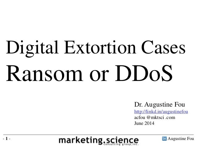 Augustine Fou- 1 - Digital Extortion Cases Ransom or DDoS Dr. Augustine Fou http://linkd.in/augustinefou acfou @mktsci .co...