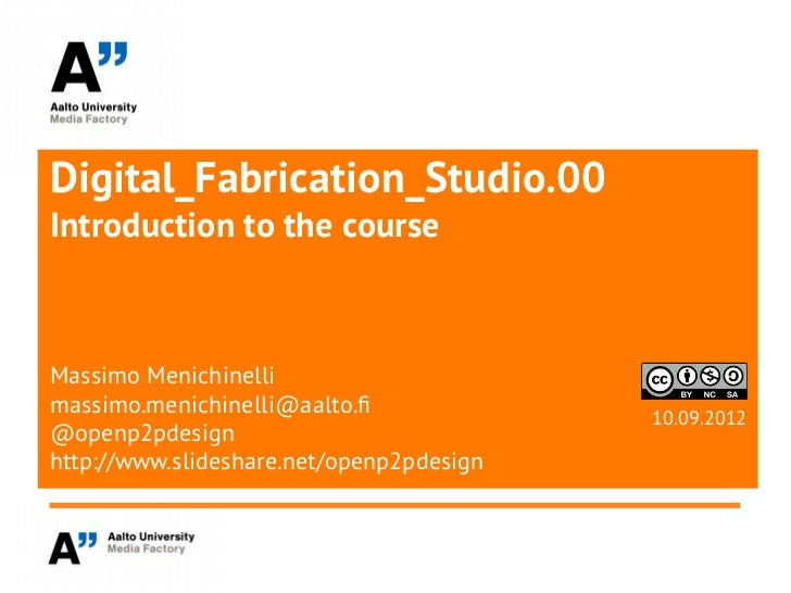 Digital_Fabrication_Studio.00Introduction to the courseMassimo Menichinellimassimo.menichinelli@aalto.f                   ...