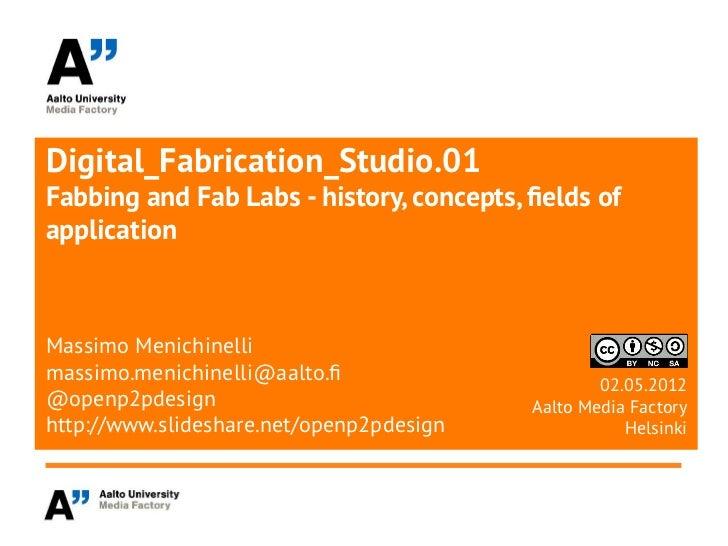 Digital_Fabrication_Studio.01Fabbing and Fab Labs - history, concepts, felds ofapplicationMassimo Menichinellimassimo.meni...