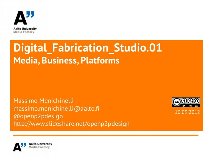 Digital_Fabrication_Studio.01Media, Business, PlatformsMassimo Menichinellimassimo.menichinelli@aalto.f                   ...