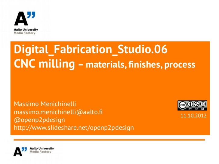 Digital_Fabrication_Studio.06CNC milling – materials, finishes, processMassimo Menichinellimassimo.menichinelli@aalto.f   ...