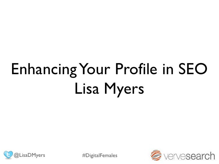 Enhancing Your Profile in SEO         Lisa Myers@LisaDMyers   #DigitalFemales