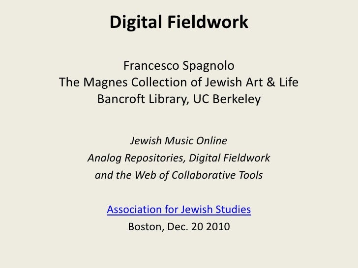 Digital FieldworkFrancesco SpagnoloThe Magnes Collection of Jewish Art & LifeBancroft Library, UC Berkeley<br />Jewish Mus...