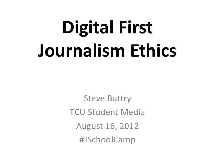 Digital FirstJournalism Ethics      Steve Buttry   TCU Student Media    August 16, 2012     #JSchoolCamp