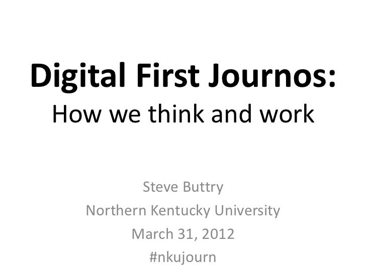 Digital First Journos: How we think and work            Steve Buttry    Northern Kentucky University          March 31, 20...