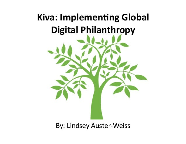 Kiva:	   Implemen-ng	   Global	    Digital	   Philanthropy	    By:	   Lindsey	   Auster-­‐Weiss