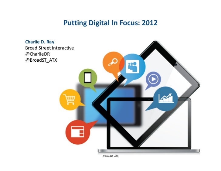 Putting Digital In Focus: 2012Charlie D. RayBroad Street Interactive@CharlieDR@BroadST_ATX                                ...