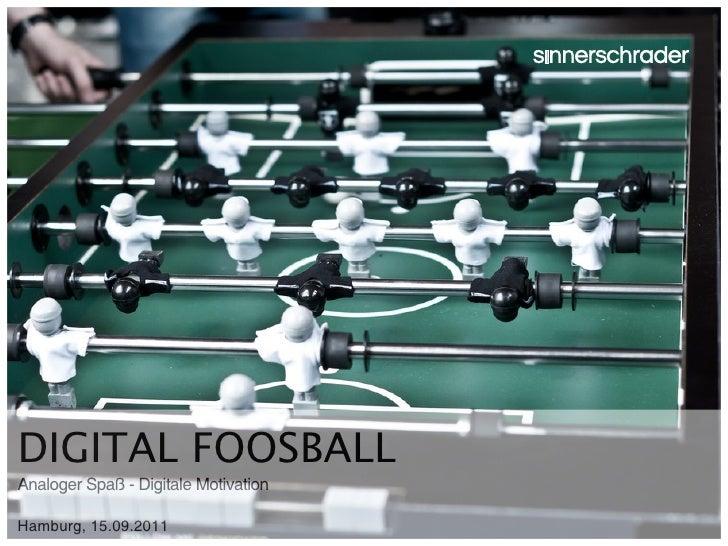 DIGITAL FOOSBALLAnaloger Spaß - Digitale MotivationHamburg, 15.09.2011                   Slide 1