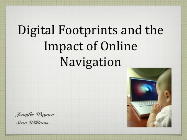 Digital Footprints and the Impact of Online Navigation Jennifer Wagner Sean Williams