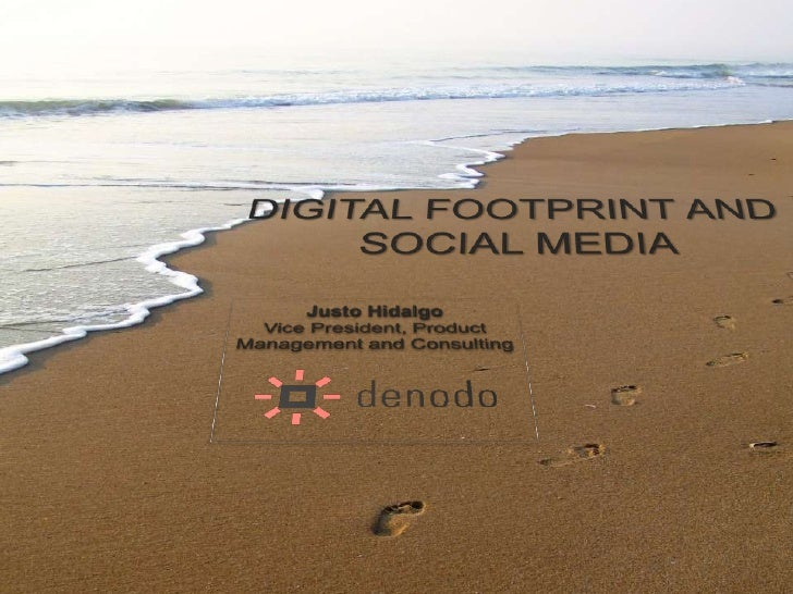 DIGITAL FOOTPRINT AND <br />SOCIAL MEDIA<br />Justo Hidalgo<br />Vice President, Product Management and Consulting<br />