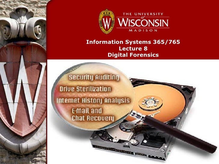 Information Systems 365/765          Lecture 8      Digital Forensics