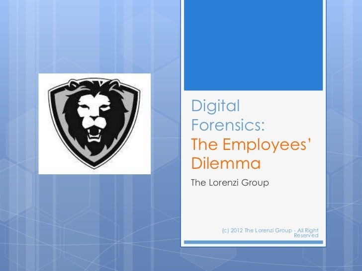"DigitalForensics:The Employees""DilemmaThe Lorenzi Group      (c) 2012 The Lorenzi Group - All Right                       ..."
