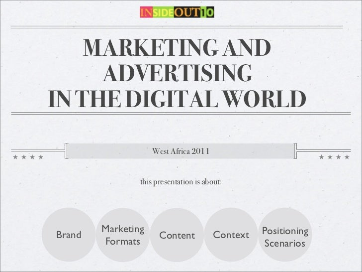 MARKETING AND     ADVERTISINGIN THE DIGITAL WORLD                    West Africa 2011                this presentation is ...