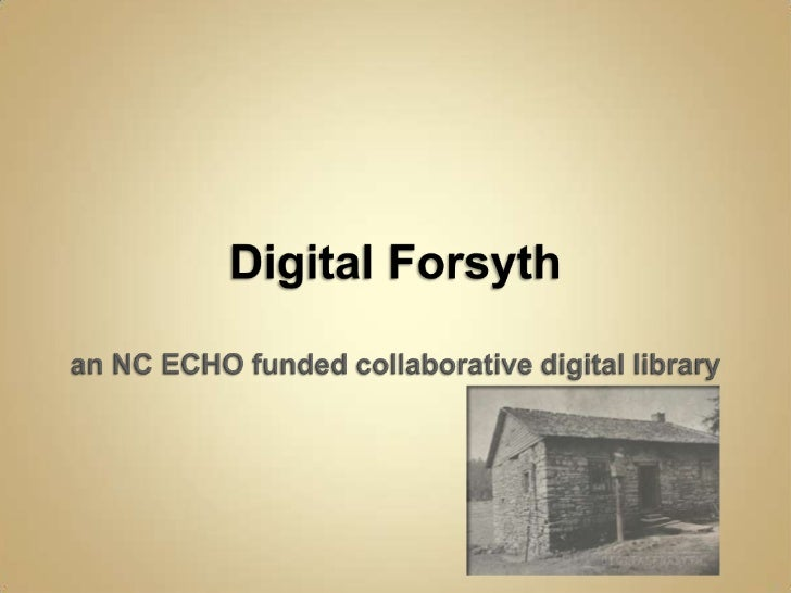 Digital Forsythan NC ECHO funded collaborative digital library<br />
