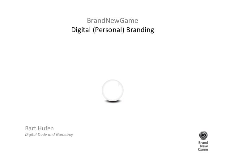 BrandNewGame                                   Digital (Personal) Branding Bart Hufen  Digital Dude and...