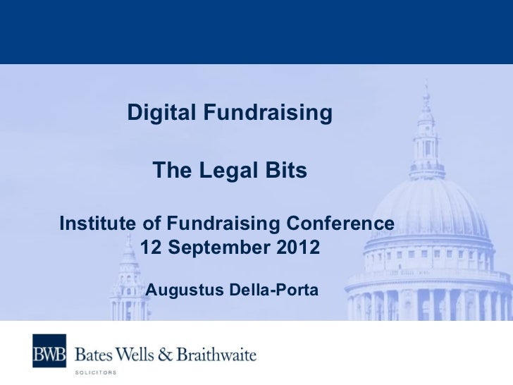 Digital Fundraising         The Legal BitsInstitute of Fundraising Conference          12 September 2012        Augustus D...